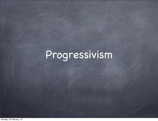 ProgressivismMonday, 25 February, 13