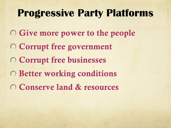 progressive era supporters  u0026 platforms