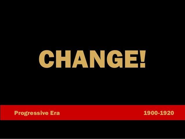 CHANGE! Progressive Era  1900-1920