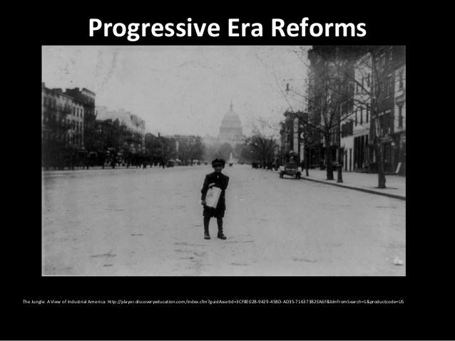 Progressive Era ReformsThe Jungle: A View of Industrial America: http://player.discoveryeducation.com/index.cfm?guidAssetI...