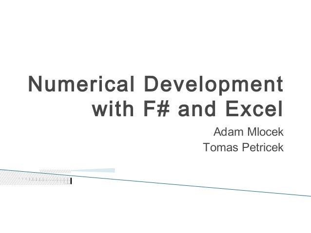 Numerical Development with F# and Excel Adam Mlocek Tomas Petricek