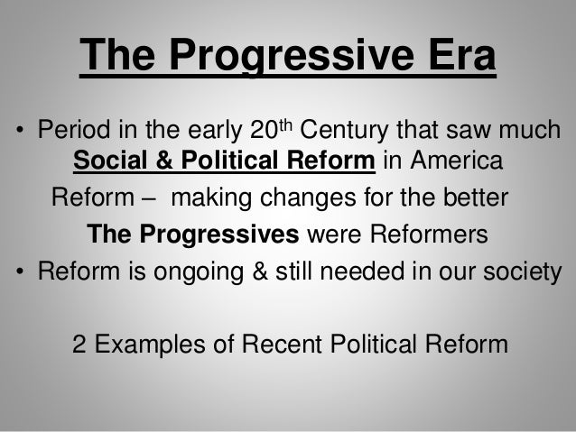 ... 2. The Progressive Era • Period in the early 20th Century ...