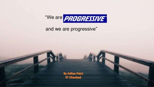 """We are and we are progressive"""