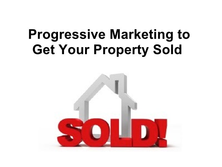 Progressive Marketing to Get Your Property Sold
