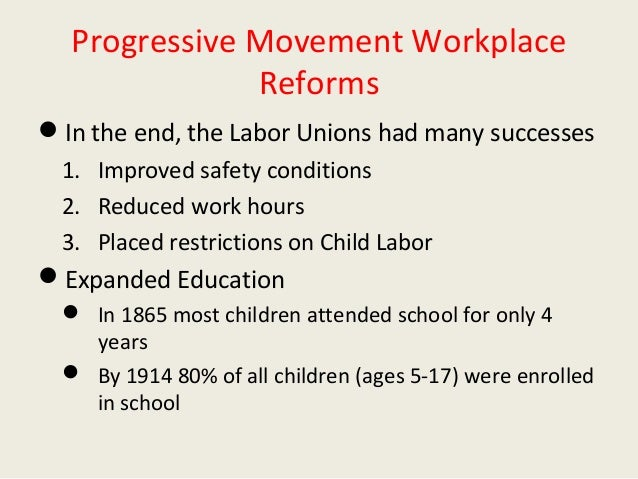 the progressive movement which reform was most successful essay The progressive era in the united states was a period of social and political reformation that happened from the 1890s to the 1920s the main goal of the movement was to purify the government by eliminating the possibility of corruption by exposing political machines and bosses.