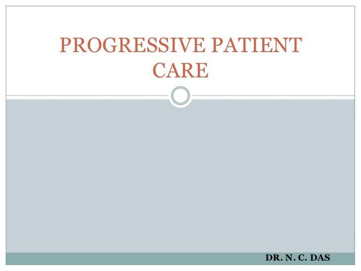 PROGRESSIVE PATIENT CARE<br />DR. N. C. DAS<br />