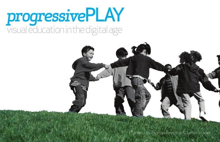 progressivePLAY visualeducationinthedigitalage                                      project by Thomas Reynolds & Jaclyn St...