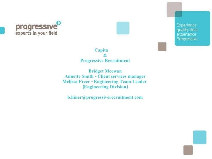 Capita & Progressive Recruitment Bridget Mcewan Annette Smith - Client services manager Melissa Freer - Engineering Team L...