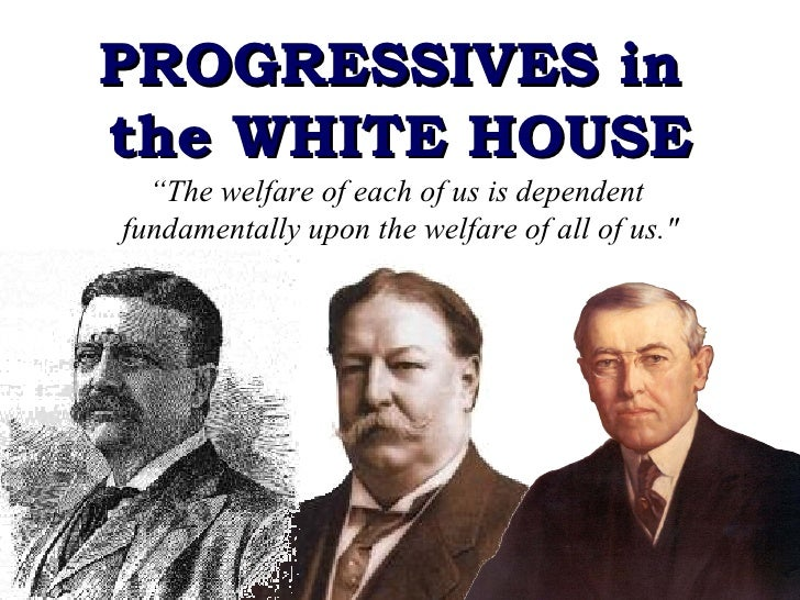 """PROGRESSIVES in  the WHITE HOUSE """" The welfare of each of us is dependent  fundamentally upon the welfare of all of us.&qu..."""