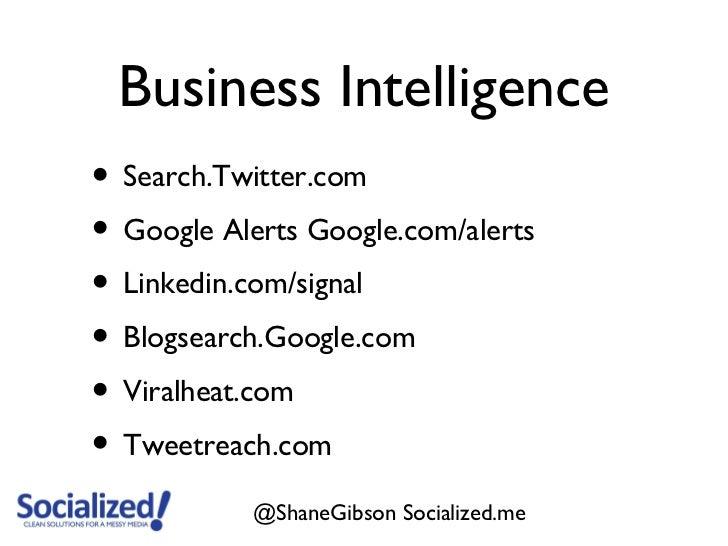 Business Intelligence• Search.Twitter.com• Google Alerts Google.com/alerts• Linkedin.com/signal• Blogsearch.Google.com• Vi...