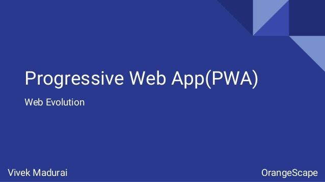 Progressive Web App(PWA) Web Evolution Vivek Madurai OrangeScape