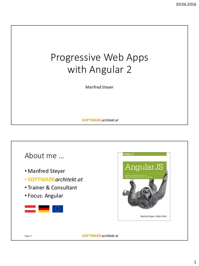 30.06.2016 1 Progressive Web Apps with Angular 2 Manfred Steyer About me … • Manfred Steyer • SOFTWAREarchitekt.at • Train...