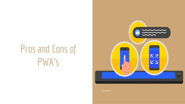Cons of PWA'S 1. There is No Central Download Store – Traditionally, app stores have been central repositories of applicat...