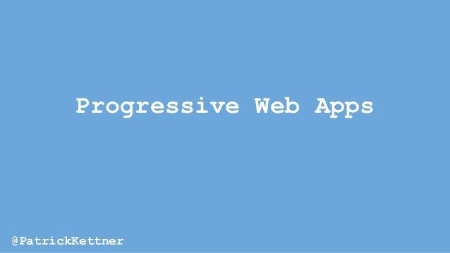 Progressive Web Apps @PatrickKettner