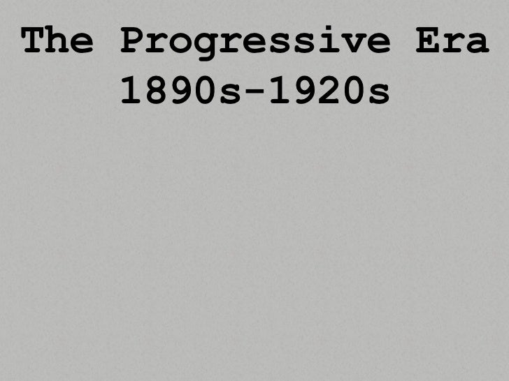 The Progressive Era<br />1890s-1920s<br />