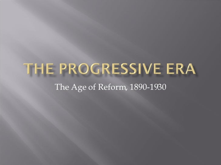 The Age of Reform, 1890-1930