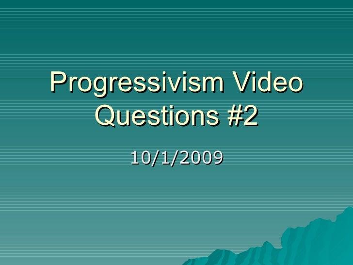 Progressivism Video Questions #2 10/1/2009
