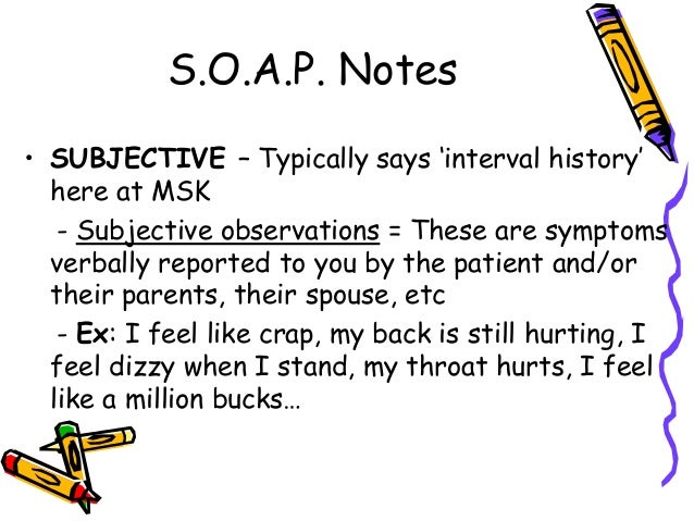 how to write soap notes Documenting is one of the most important tools in your pt arsenal use these tips to learn how to write useful, detailed physical therapist soap notes.