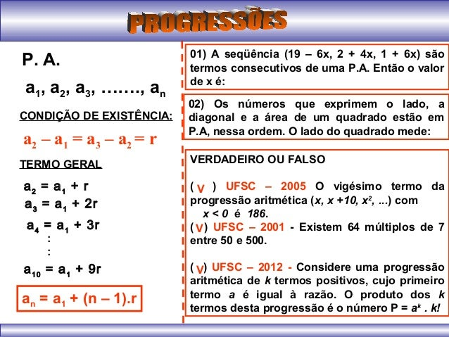a1, a2, a3, ……., an P. A. CONDIÇÃO DE EXISTÊNCIA: a2 – a1 = a3 – a2 = r TERMO GERAL a2 = a1 + r 01) A seqüência (19 – 6x, ...