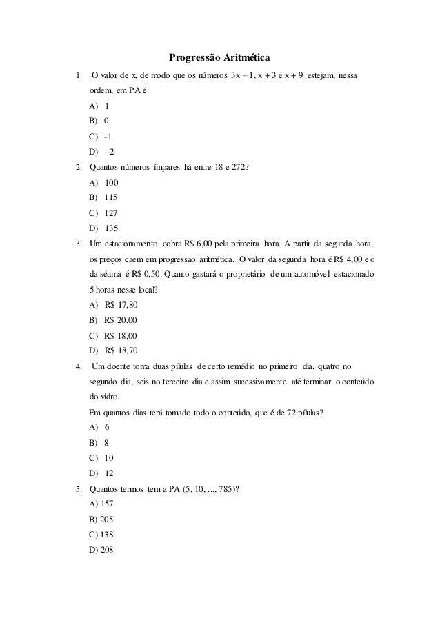 Progressão Aritmética 1. O valor de x, de modo que os números 3x – 1, x + 3 e x + 9 estejam, nessa ordem, em PA é A) 1 B) ...