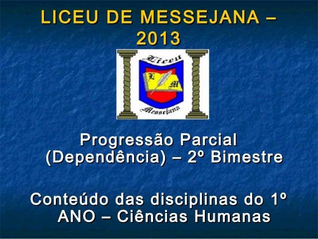 LICEU DE MESSEJANA – 2013  Progressão Parcial (Dependência) – 2º Bimestre Conteúdo das disciplinas do 1º ANO – Ciências Hu...
