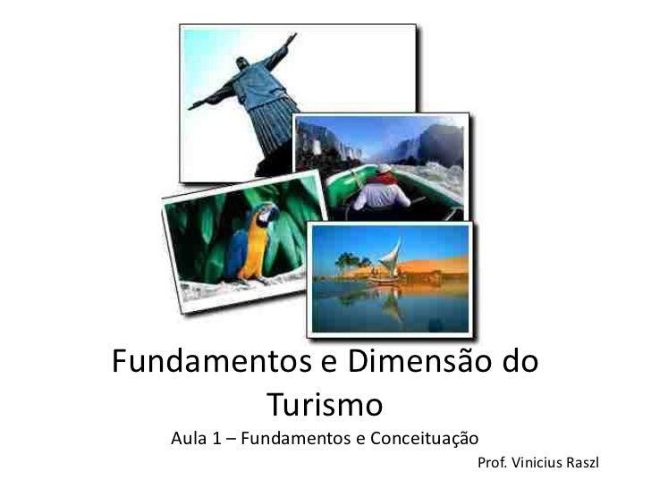 Fundamentos e Dimensão do        Turismo   Aula 1 – Fundamentos e Conceituação                                     Prof. V...