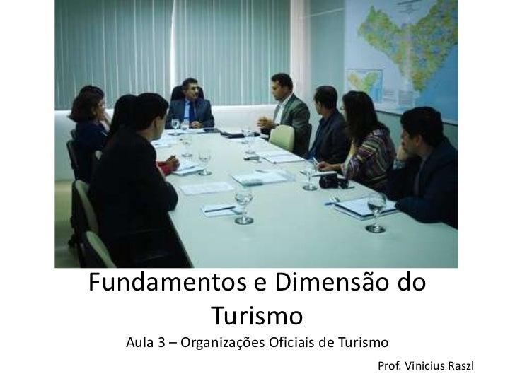 Fundamentos e Dimensão do        Turismo  Aula 3 – Organizações Oficiais de Turismo                                       ...