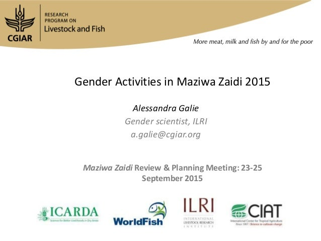 Gender Activities in Maziwa Zaidi 2015 Alessandra Galie Gender scientist, ILRI a.galie@cgiar.org Maziwa Zaidi Review & Pla...