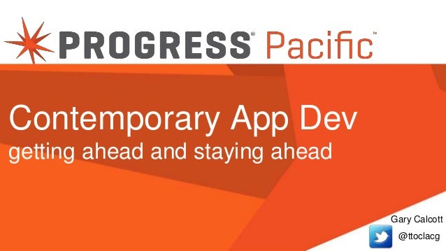 Gary Calcott @ttoclacg Contemporary App Dev getting ahead and staying ahead