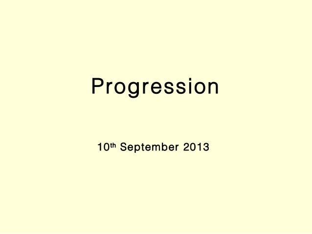 Progression 10th September 2013