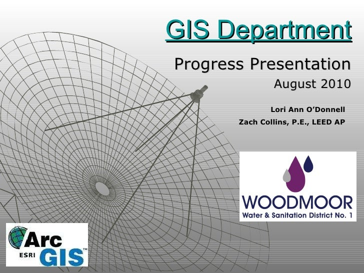 GIS Department Progress Presentation August 2010 Lori Ann O'Donnell Zach Collins, P.E., LEED AP