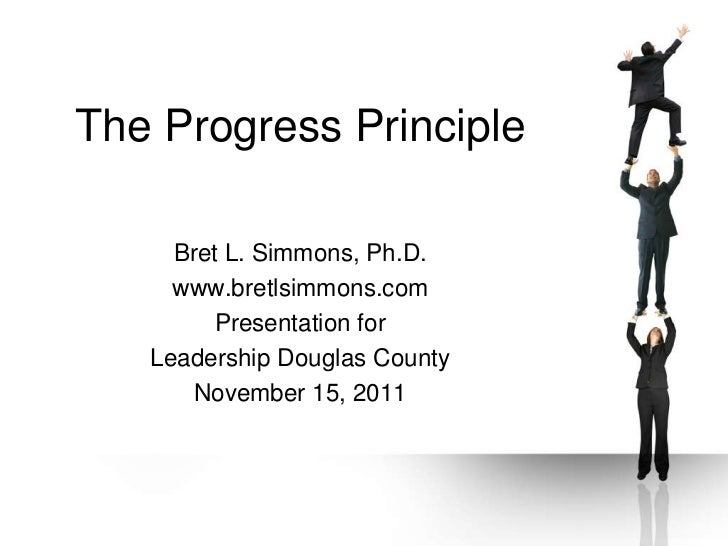 The Progress Principle     Bret L. Simmons, Ph.D.     www.bretlsimmons.com        Presentation for   Leadership Douglas Co...