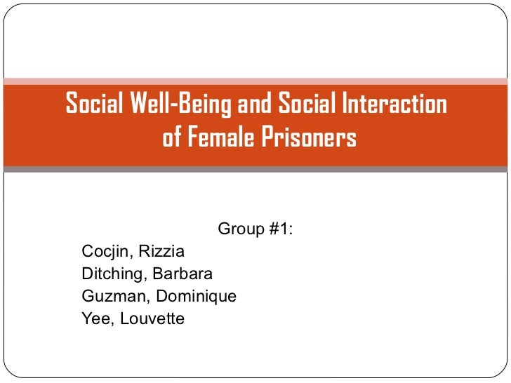 Social Well-Being and Social Interaction          of Female Prisoners               Group #1: Cocjin, Rizzia Ditching, Bar...