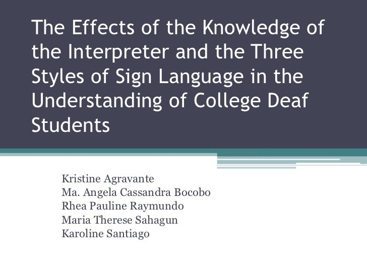 The Effects of the Knowledge ofthe Interpreter and the ThreeStyles of Sign Language in theUnderstanding of College DeafStu...