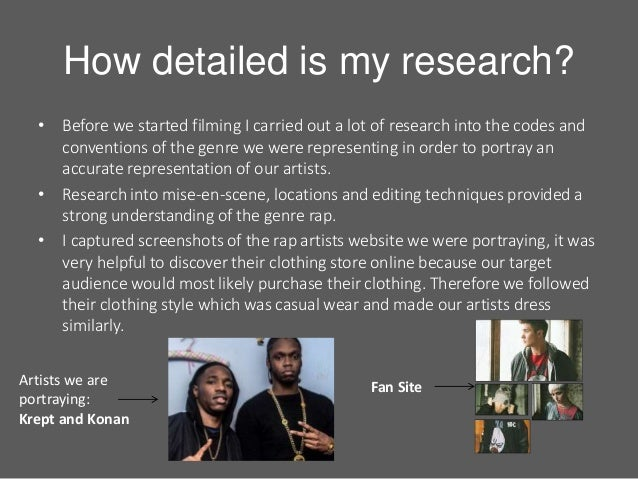 How detailed is my research? • Before we started filming I carried out a lot of research into the codes and conventions of...
