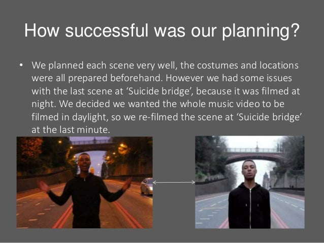 How successful was our planning? • We planned each scene very well, the costumes and locations were all prepared beforehan...