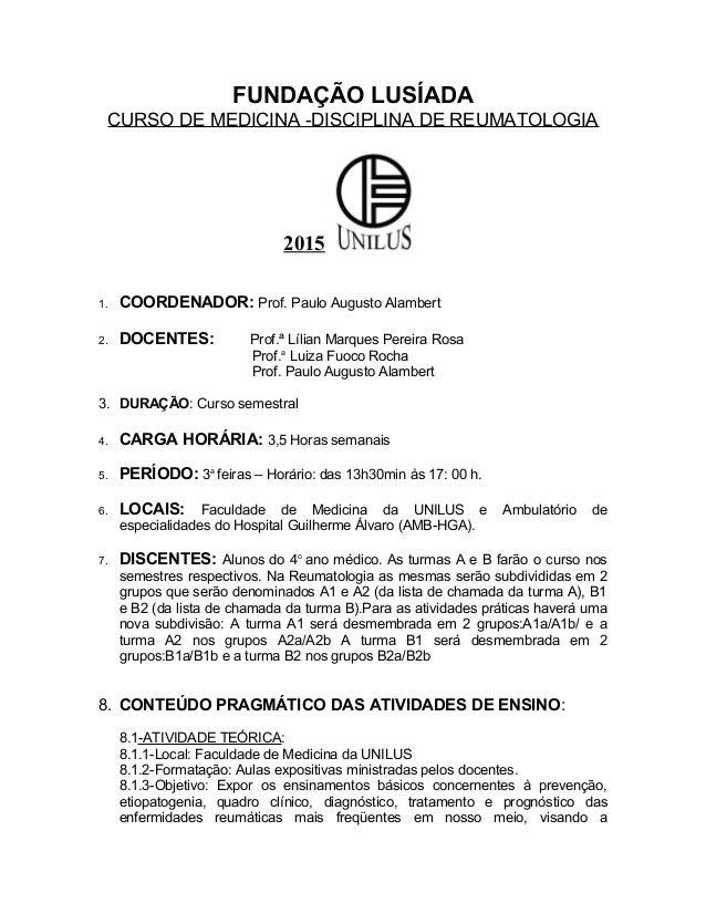 FUNDAÇÃO LUSÍADA CURSO DE MEDICINA -DISCIPLINA DE REUMATOLOGIA 2015 1. COORDENADOR: Prof. Paulo Augusto Alambert 2. DOCENT...