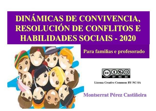 DINÁMICAS DE CONVIVENCIA, RESOLUCIÓN DE CONFLITOS E HABILIDADES SOCIAIS - 2020 Licenza Creative Commons BY-NC-SA Montserra...