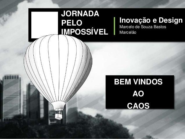 JORNADAPELO          Inovação e Design              Marcelo de Souza BastosIMPOSSÍVEL    Marcelão             BEM VINDOS  ...