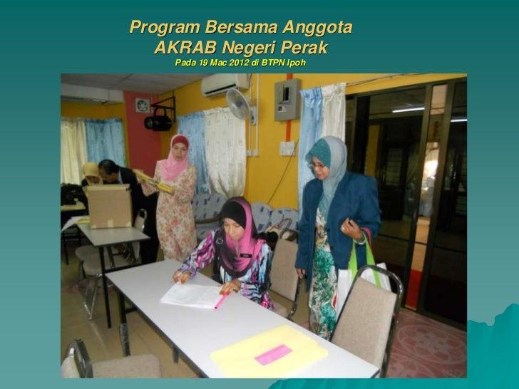 Program Bersama Anggota   AKRAB Negeri Perak    Pada 19 Mac 2012 di BTPN Ipoh
