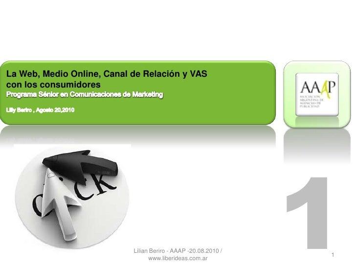 La Web, Medio Online, Canal de Relación y VAS con los consumidores                                 Lilian Beriro - AAAP -2...