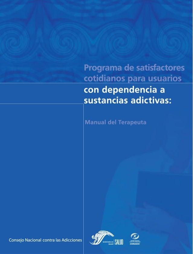 PROGRAMA DE SATISFACTORES COTIDIANOS PARA USUARIOS CON DEPENDENCIA A SUSTANCIAS ADICTIVAS: MANUAL DEL TERAPEUTA Tomo 1 Aut...