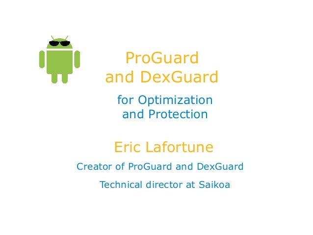 Eric Lafortune - ProGuard and DexGuard for optimization and