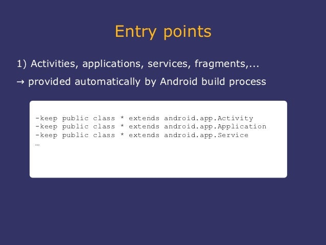 Entry points1) Activities, applications, services, fragments,...→ provided automatically by Android build process    -keep...