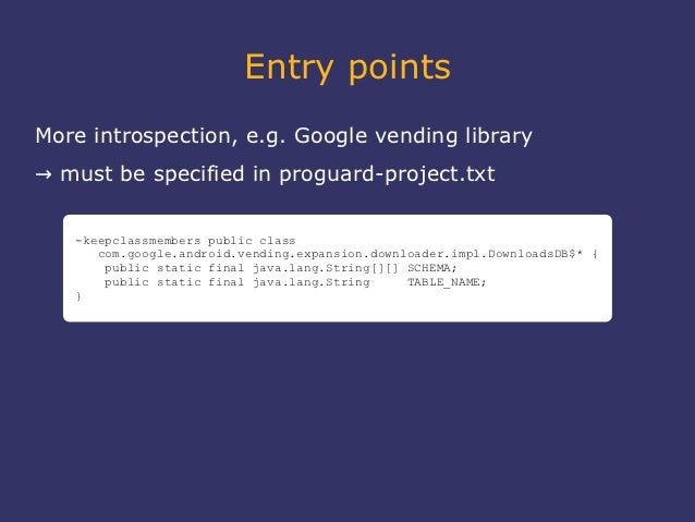 Entry pointsMore introspection, e.g. Google vending library→ must be specified in proguard-project.txt   -keepclassmembers...
