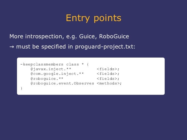 Entry pointsMore introspection, e.g. Guice, RoboGuice→ must be specified in proguard-project.txt:   -keepclassmembers clas...