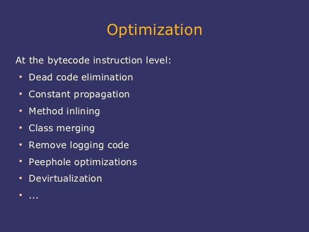 OptimizationAt the bytecode instruction level:●    Dead code elimination●    Constant propagation●    Method inlining●    ...