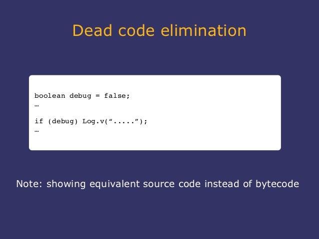 """Dead code elimination   booleandebug=false;   …   if(debug)Log.v(""""....."""");   …Note: showing equivalent source code in..."""