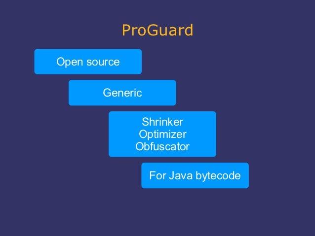 ProGuardOpen source        Generic                Shrinker               Optimizer               Obfuscator               ...