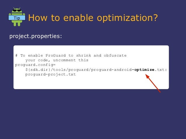 Tip   How to enable optimization?project.properties:  # To enable ProGuard to shrink and obfuscate      your code, uncomme...